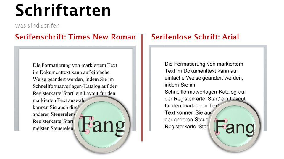 Schriftarten Was sind Serifen Serifenschrift: Times New RomanSerifenlose Schrift: Arial