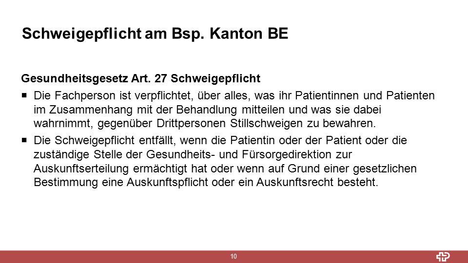 Schweigepflicht am Bsp. Kanton BE 10 Gesundheitsgesetz Art.