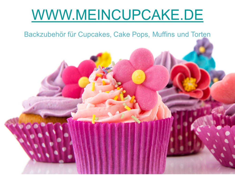 WWW.MEINCUPCAKE.DE Backzubehör für Cupcakes, Cake Pops, Muffins und Torten