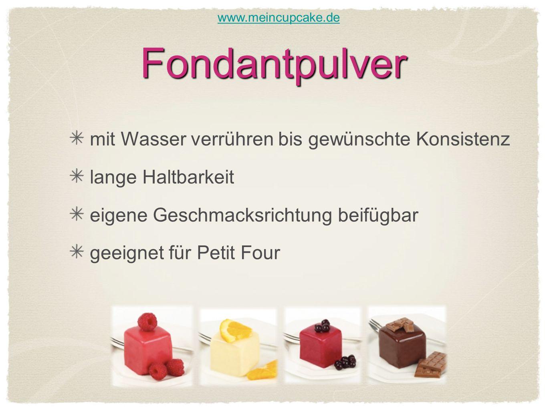 Fondantpulver mit Wasser verrühren bis gewünschte Konsistenz lange Haltbarkeit eigene Geschmacksrichtung beifügbar geeignet für Petit Four www.meincupcake.de