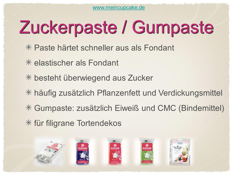 Zuckerpaste / Gumpaste Paste härtet schneller aus als Fondant elastischer als Fondant besteht überwiegend aus Zucker häufig zusätzlich Pflanzenfett und Verdickungsmittel Gumpaste: zusätzlich Eiweiß und CMC (Bindemittel) für filigrane Tortendekos www.meincupcake.de