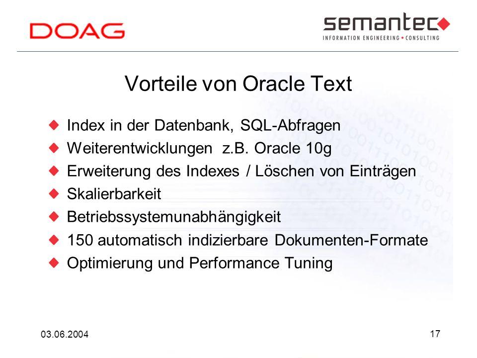 17 03.06.2004 Vorteile von Oracle Text Index in der Datenbank, SQL-Abfragen Weiterentwicklungen z.B.