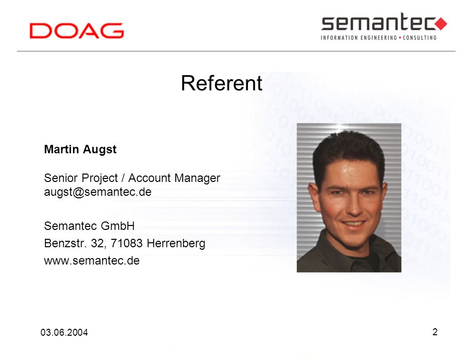 2 03.06.2004 Referent Martin Augst Senior Project / Account Manager augst@semantec.de Semantec GmbH Benzstr.