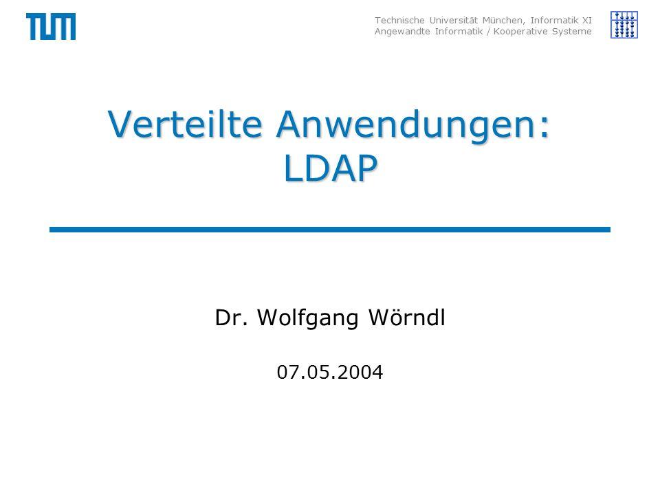 Technische Universität München, Informatik XI Angewandte Informatik / Kooperative Systeme Verteilte Anwendungen: LDAP Dr.