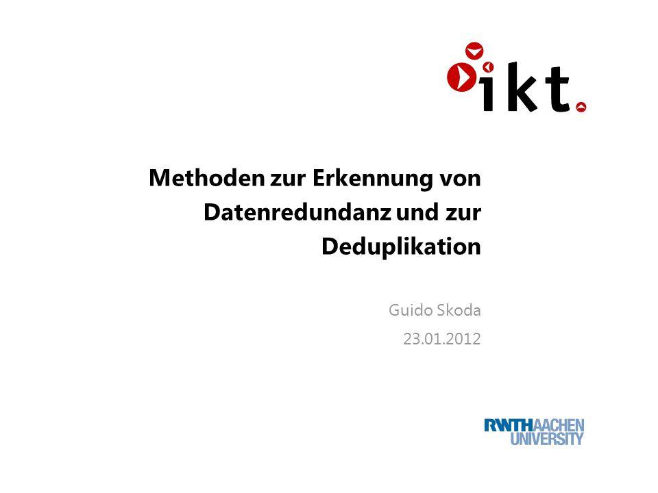 Methoden zur Erkennung von Datenredundanz und zur Deduplikation Guido Skoda 23.01.2012