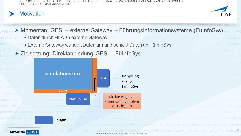 CAE Elektronik Proprietary Information and/or Confidential Nutzung einer NFFI Schnittstelle Systemarchitektur – Neue Systemarchitektur NUTZUNG EINER NFFI-BASIERTEN SCHNITTSTELLE ZUR ÜBERTRAGUNG VON SIMULATIONSDATEN AN OPERATIONELLE FÜHRUNGSINFORMATIONSSYSTEME 34