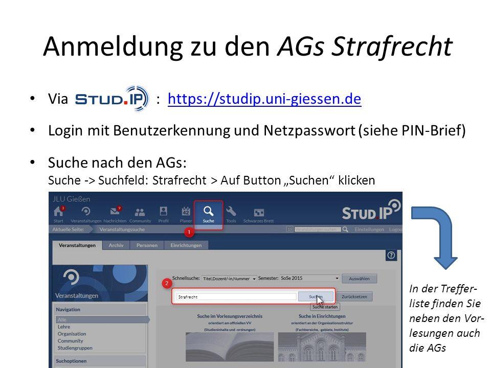 Anmeldung zu den AGs Strafrecht Via Stud.IP : https://studip.uni-giessen.dehttps://studip.uni-giessen.de Login mit Benutzerkennung und Netzpasswort (s