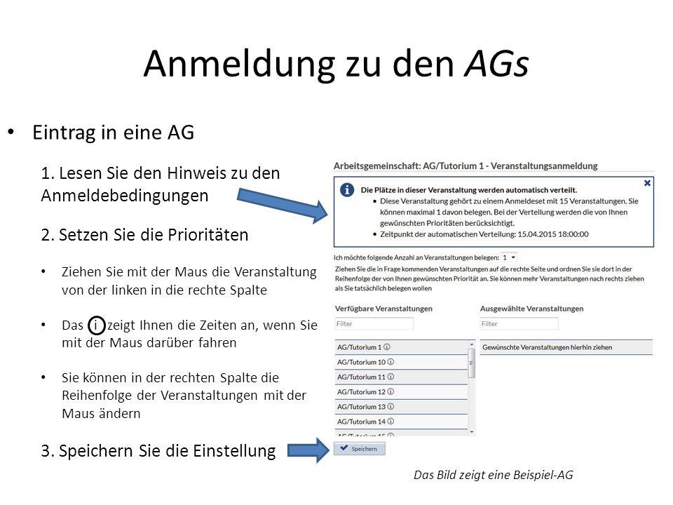 Anmeldung zu den AGs Eintrag in eine AG 1. Lesen Sie den Hinweis zu den Anmeldebedingungen 2. Setzen Sie die Prioritäten Ziehen Sie mit der Maus die V