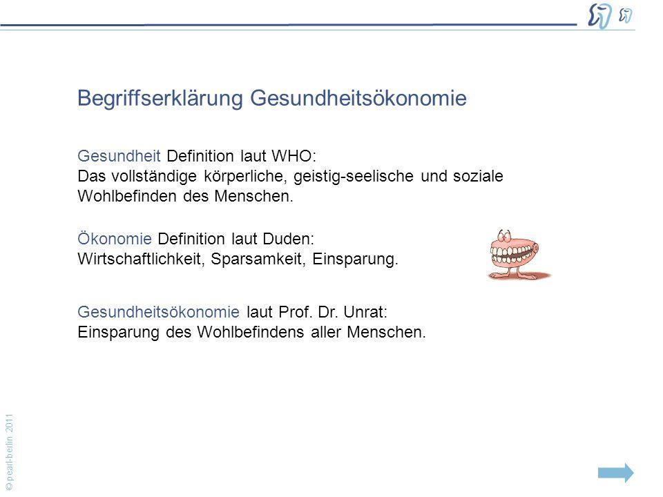© pearl-berlin 2011 Gesundheit Definition laut WHO: Das vollständige körperliche, geistig-seelische und soziale Wohlbefinden des Menschen.