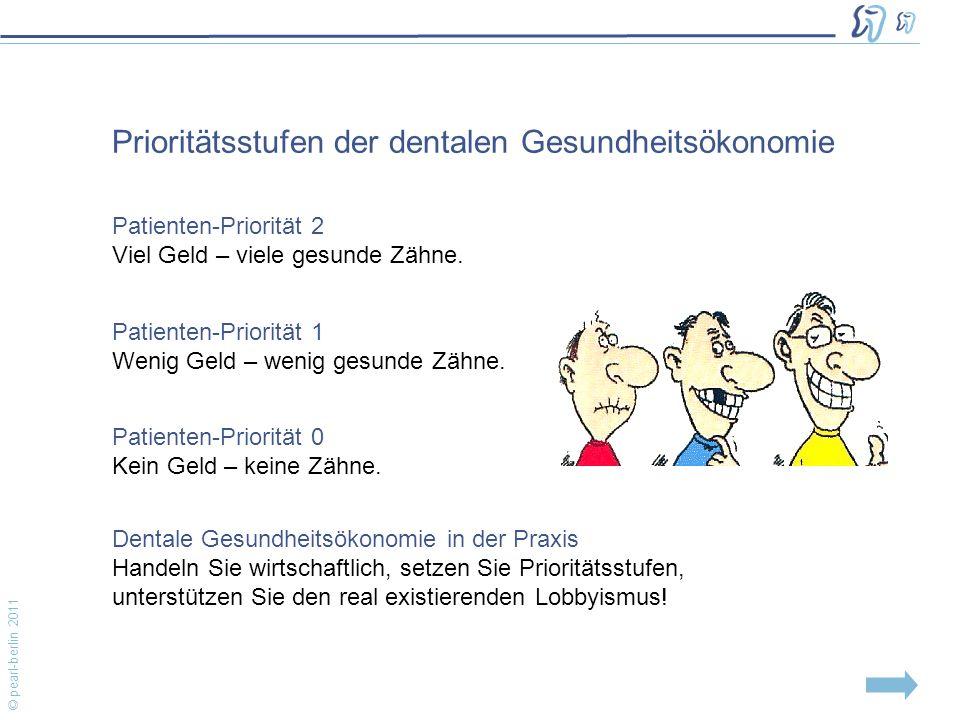 © pearl-berlin 2011 Patienten-Priorität 2 Viel Geld – viele gesunde Zähne.