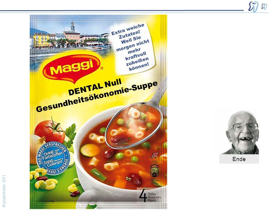 © pearl-berlin 2011 Diese Erläuterung wurde Ihnen präsentiert von … DENTAL Null Gesundheitsökonomie-Suppe Extra weiche Zutaten.