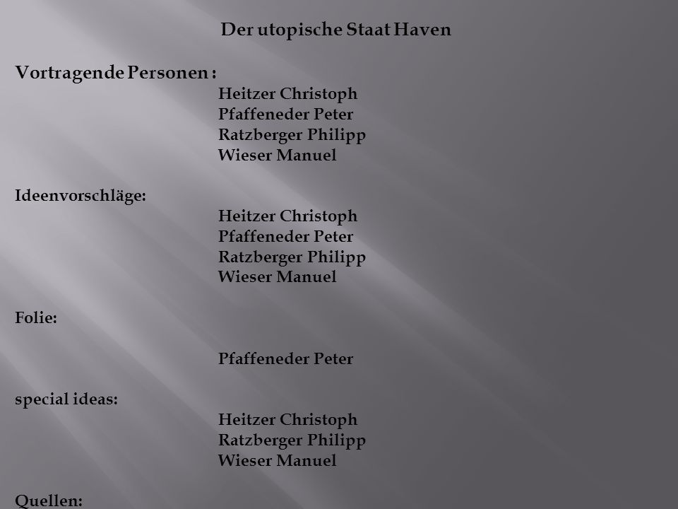 Der utopische Staat Haven Vortragende Personen : Heitzer Christoph Pfaffeneder Peter Ratzberger Philipp Wieser Manuel Ideenvorschläge: Heitzer Christoph Pfaffeneder Peter Ratzberger Philipp Wieser Manuel Folie: Pfaffeneder Peter special ideas: Heitzer Christoph Ratzberger Philipp Wieser Manuel Quellen: Google Bilder