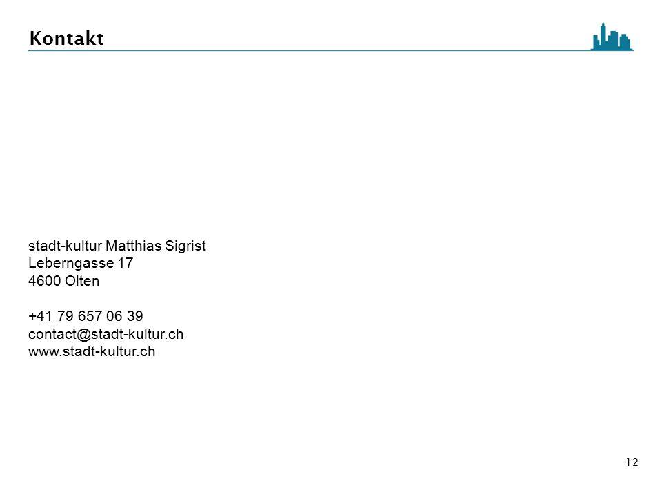12 Kontakt stadt-kultur Matthias Sigrist Leberngasse 17 4600 Olten +41 79 657 06 39 contact@stadt-kultur.ch www.stadt-kultur.ch