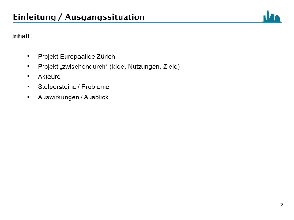 """2 Einleitung / Ausgangssituation Inhalt  Projekt Europaallee Zürich  Projekt """"zwischendurch (Idee, Nutzungen, Ziele)  Akteure  Stolpersteine / Probleme  Auswirkungen / Ausblick"""