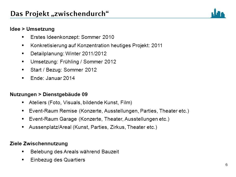 """6 Das Projekt """"zwischendurch"""" Idee > Umsetzung  Erstes Ideenkonzept: Sommer 2010  Konkretisierung auf Konzentration heutiges Projekt: 2011  Detailp"""