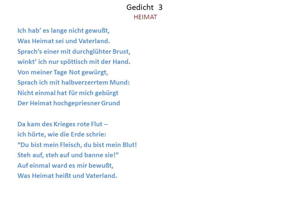 Gedicht 3 HEIMAT Ich hab' es lange nicht gewußt, Was Heimat sei und Vaterland. Sprach's einer mit durchglühter Brust, winkt' ich nur spöttisch mit der