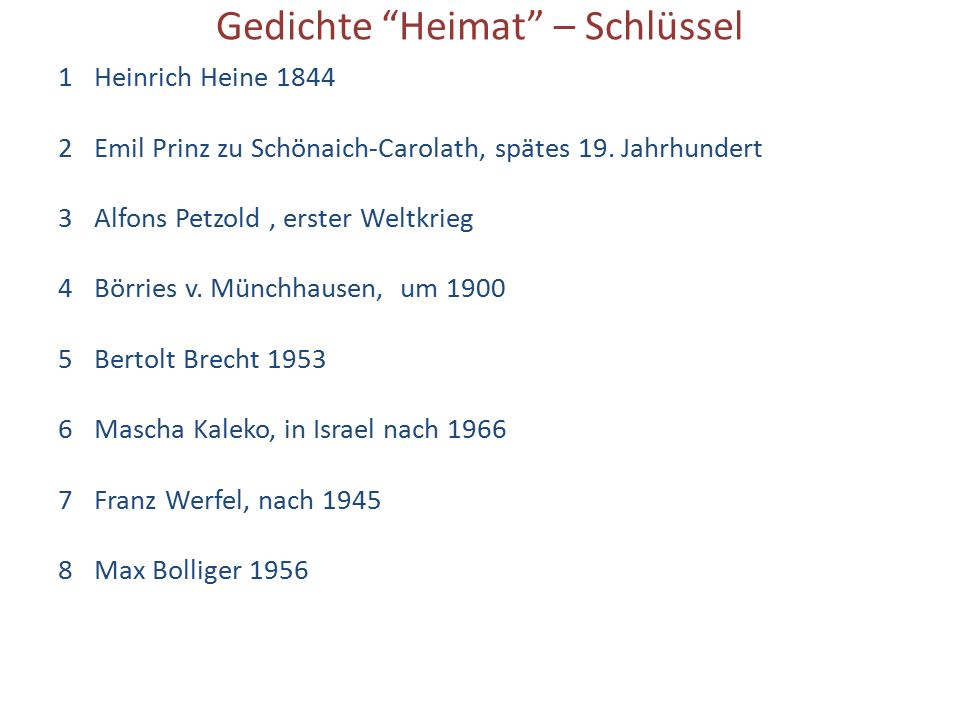 """Gedichte """"Heimat"""" – Schlüssel 1Heinrich Heine 1844 2Emil Prinz zu Schönaich-Carolath, spätes 19. Jahrhundert 3Alfons Petzold, erster Weltkrieg 4Börrie"""