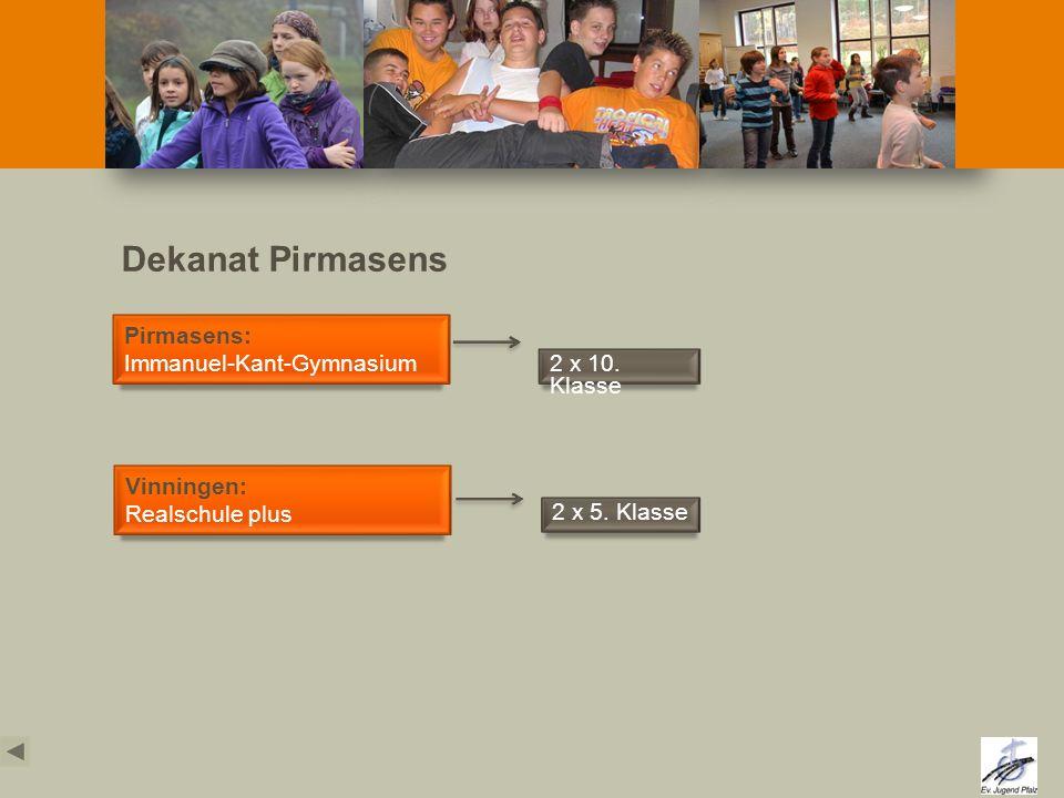 Dekanat Pirmasens Pirmasens: Immanuel-Kant-Gymnasium Vinningen: Realschule plus 2 x 10. Klasse 2 x 5. Klasse
