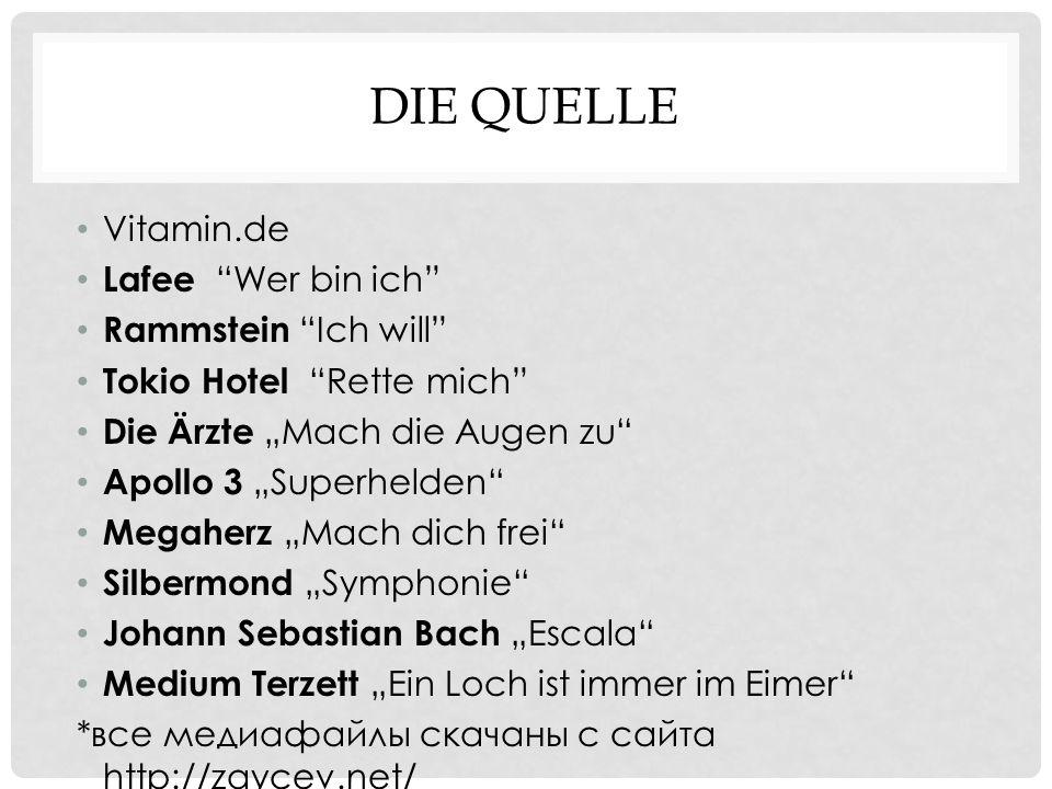 """DIE QUELLE Vitamin.de Lafee """"Wer bin ich"""" Rammstein """"Ich will"""" Tokio Hotel """"Rette mich"""" Die Ärzte """"Mach die Augen zu"""" Apollo 3 """"Superhelden"""" Megaherz"""