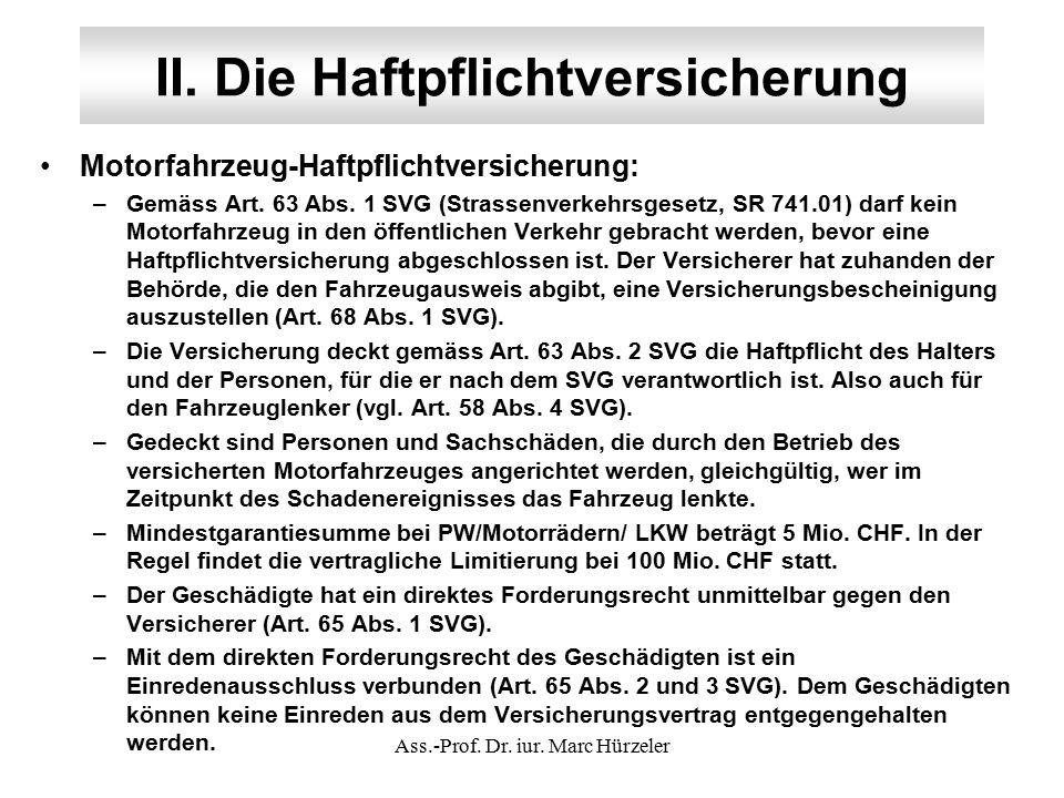 II. Die Haftpflichtversicherung Motorfahrzeug-Haftpflichtversicherung: –Gemäss Art. 63 Abs. 1 SVG (Strassenverkehrsgesetz, SR 741.01) darf kein Motorf