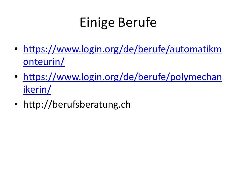 Einige Berufe https://www.login.org/de/berufe/automatikm onteurin/ https://www.login.org/de/berufe/automatikm onteurin/ https://www.login.org/de/berufe/polymechan ikerin/ https://www.login.org/de/berufe/polymechan ikerin/ http://berufsberatung.ch