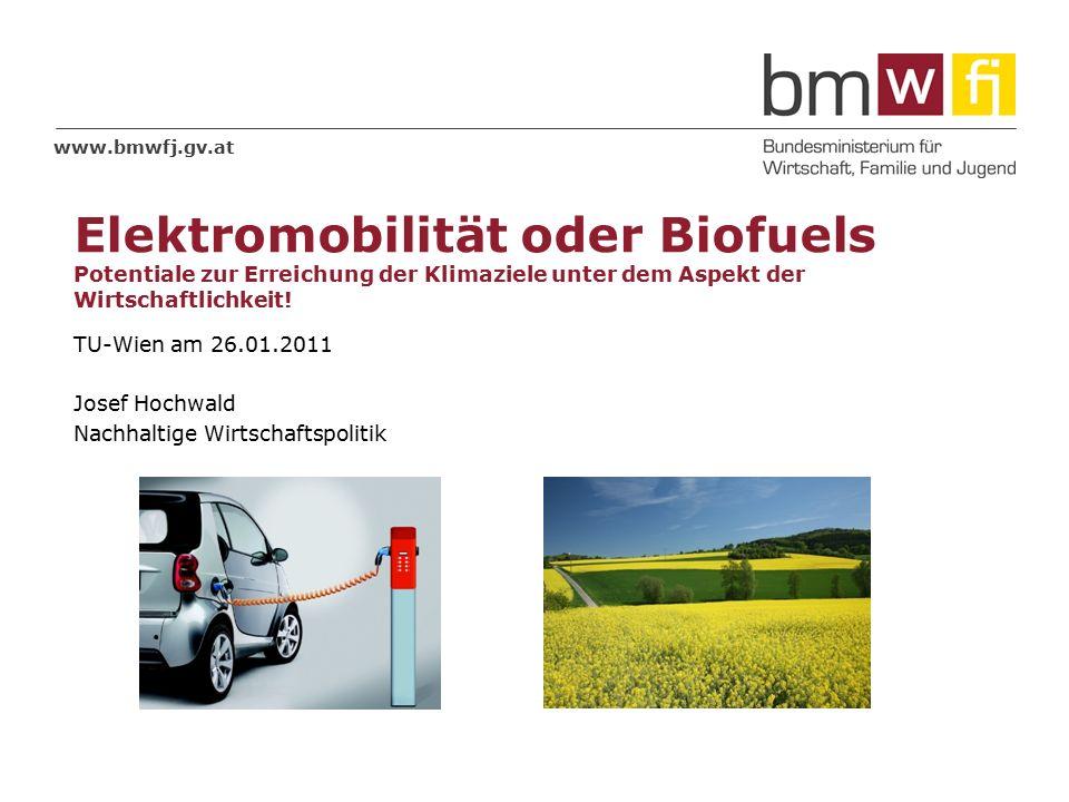 www.bmwfj.gv.at © Gerd Altmann / PIXELIO Elektromobilität oder Biofuels Potentiale zur Erreichung der Klimaziele unter dem Aspekt der Wirtschaftlichkeit.