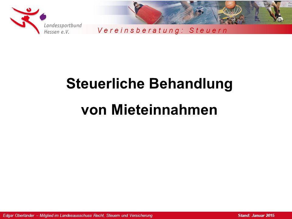 Edgar Oberländer – Mitglied im Landesausschuss Recht, Steuern und Versicherung Stand: Januar 2015 V e r e i n s b e r a t u n g : S t e u e r n Steuerliche Behandlung von Mieteinnahmen