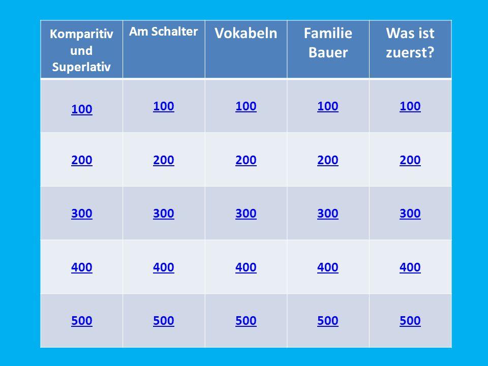 Komparitiv und Superlativ Am Schalter VokabelnFamilie Bauer Was ist zuerst 100 200 300 400 500