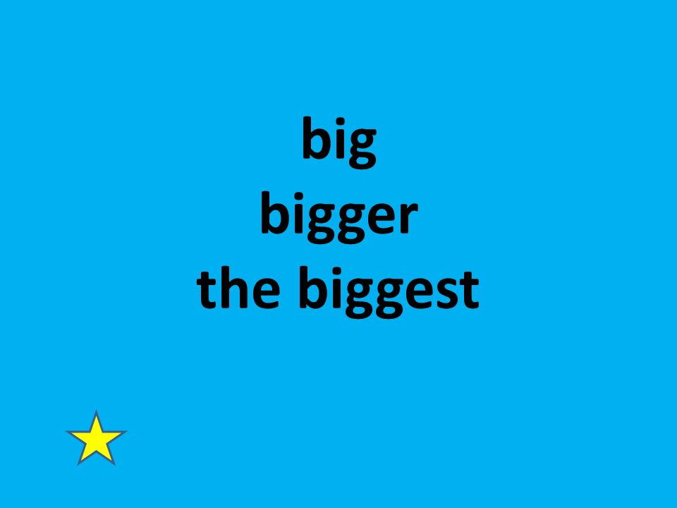 big bigger the biggest