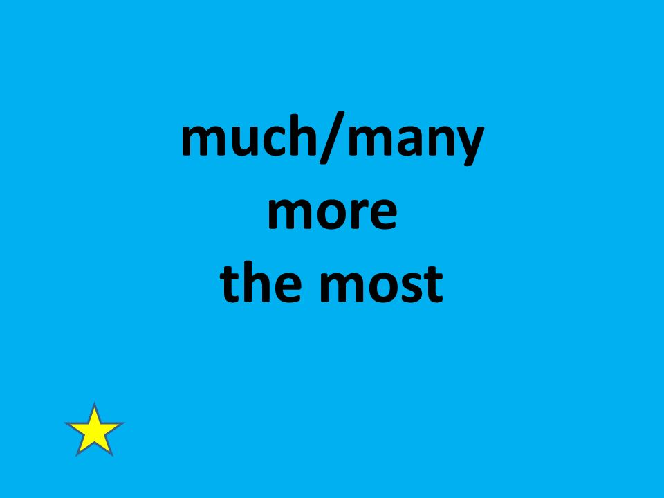 much/many more the most