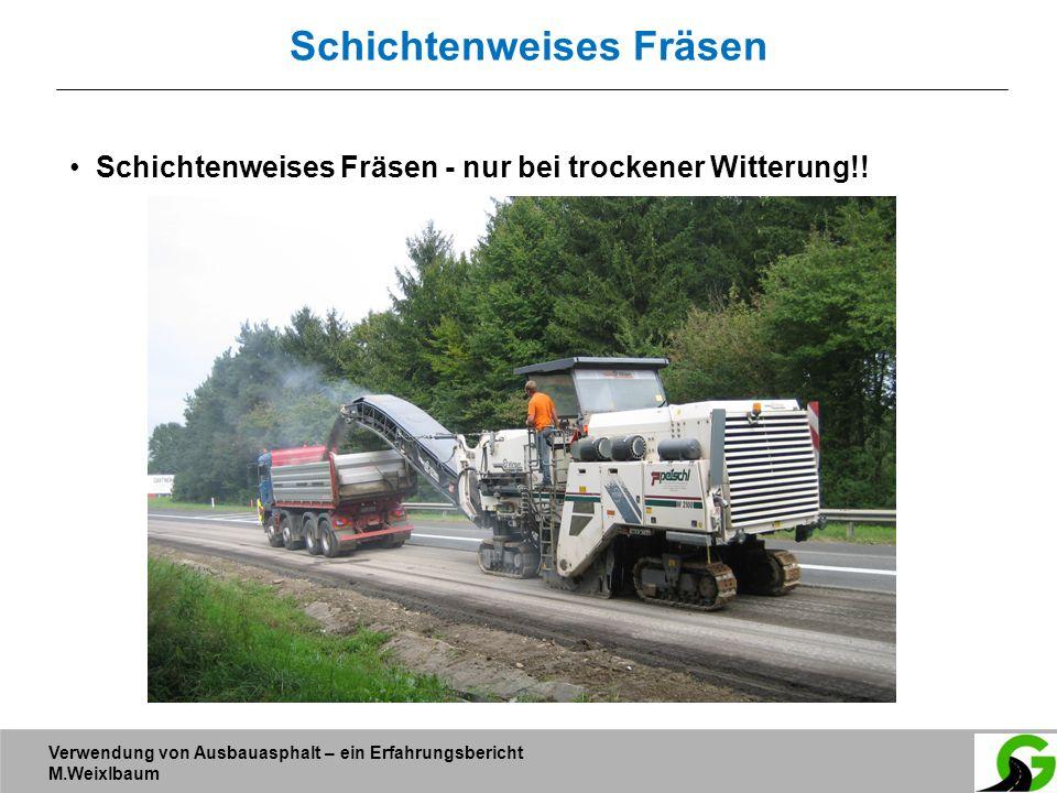 Verwendung von Ausbauasphalt – ein Erfahrungsbericht M.Weixlbaum Schichtenweises Fräsen Schichtenweises Fräsen - nur bei trockener Witterung!!