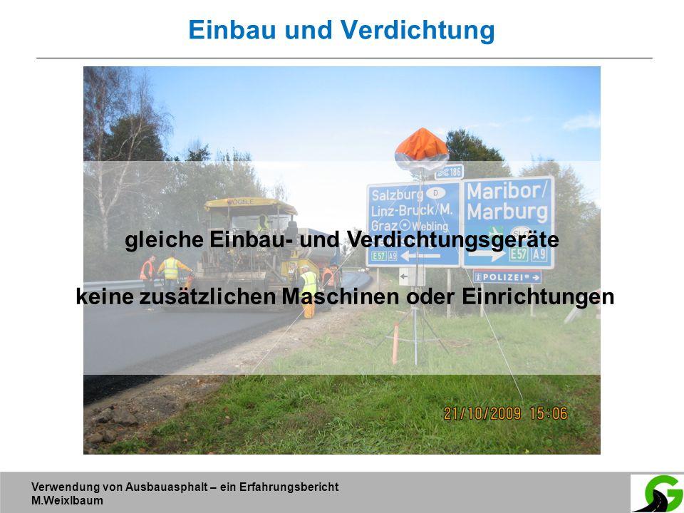 Verwendung von Ausbauasphalt – ein Erfahrungsbericht M.Weixlbaum Einbau und Verdichtung gleiche Einbau- und Verdichtungsgeräte keine zusätzlichen Masc