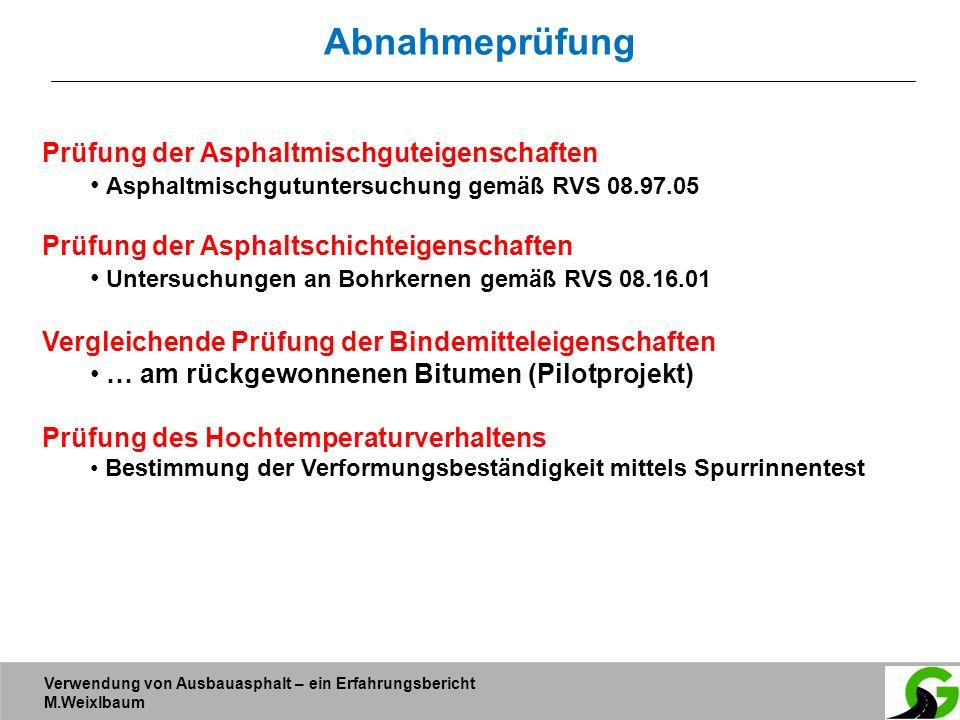 Verwendung von Ausbauasphalt – ein Erfahrungsbericht M.Weixlbaum Abnahmeprüfung Prüfung der Asphaltmischguteigenschaften Asphaltmischgutuntersuchung g