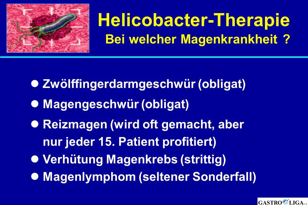Helicobacter-Therapie Bei welcher Magenkrankheit ? Zwölffingerdarmgeschwür (obligat) Magengeschwür (obligat) Reizmagen (wird oft gemacht, aber nur jed