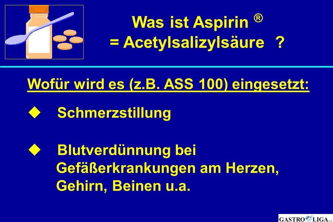 Was ist Aspirin ® = Acetylsalizylsäure ? Wofür wird es (z.B. ASS 100) eingesetzt:  Schmerzstillung  Blutverdünnung bei Gefäßerkrankungen am Herzen