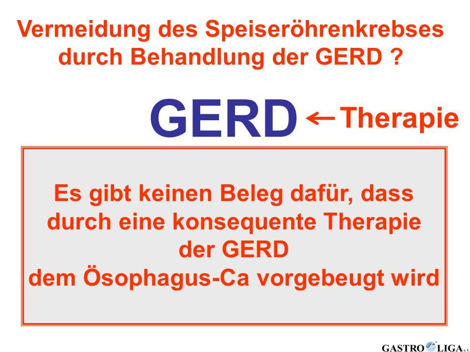 GERD 10 % Barrett-Ösophagus 10 % Karzinom Therapie ? ? Es gibt keinen Beleg dafür, dass durch eine konsequente Therapie der GERD dem Ösophagus-Ca vorg