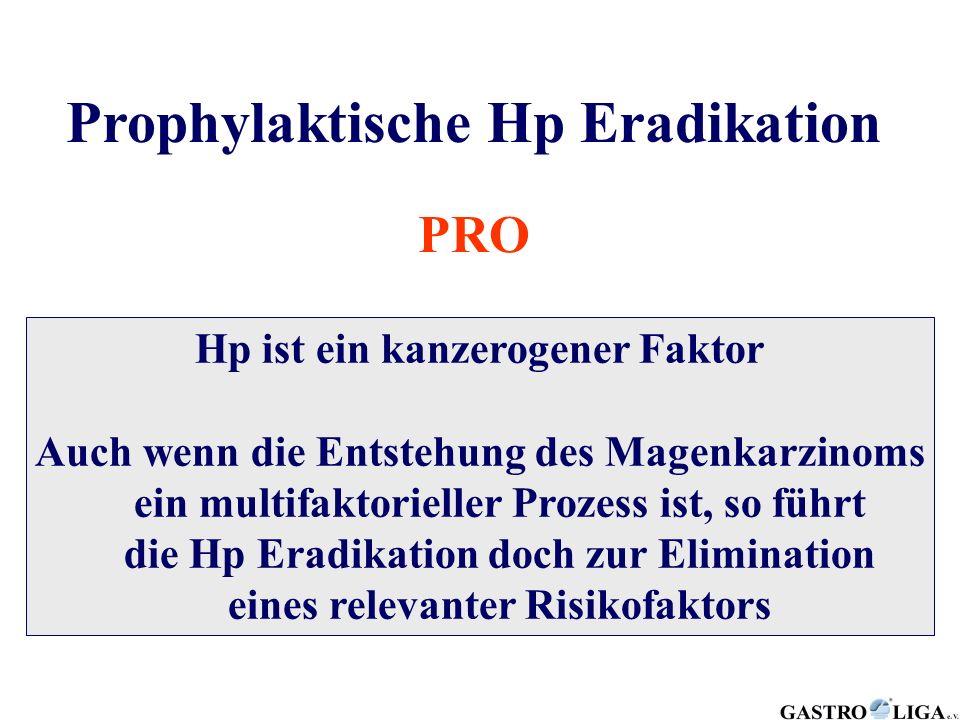 Prophylaktische Hp Eradikation PRO Hp ist ein kanzerogener Faktor Auch wenn die Entstehung des Magenkarzinoms ein multifaktorieller Prozess ist, so fü