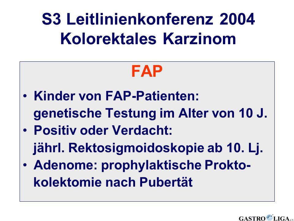 FAP Kinder von FAP-Patienten: genetische Testung im Alter von 10 J. Positiv oder Verdacht: jährl. Rektosigmoidoskopie ab 10. Lj. Adenome: prophylaktis