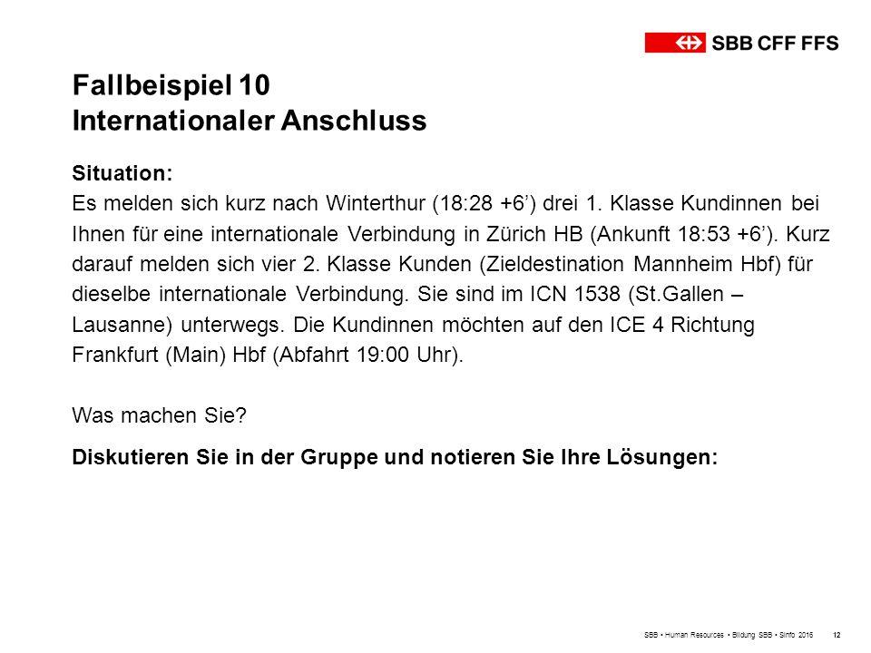 Fallbeispiel 10 Internationaler Anschluss SBB Human Resources Bildung SBB Sinfo 201612 Situation: Es melden sich kurz nach Winterthur (18:28 +6') drei 1.