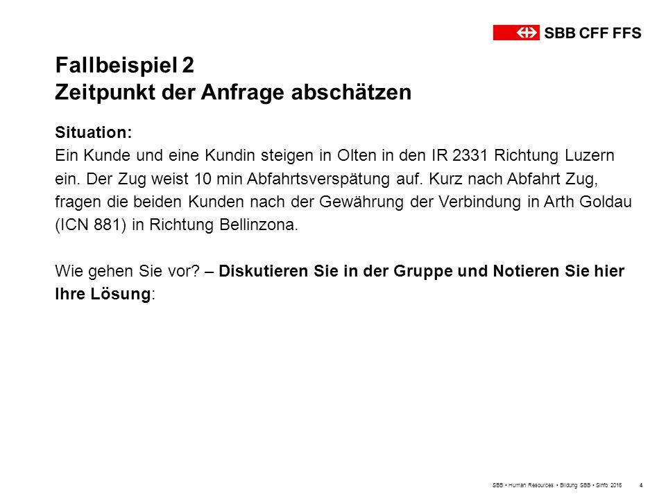 Fallbeispiel 2 Zeitpunkt der Anfrage abschätzen SBB Human Resources Bildung SBB Sinfo 20164 Situation: Ein Kunde und eine Kundin steigen in Olten in den IR 2331 Richtung Luzern ein.
