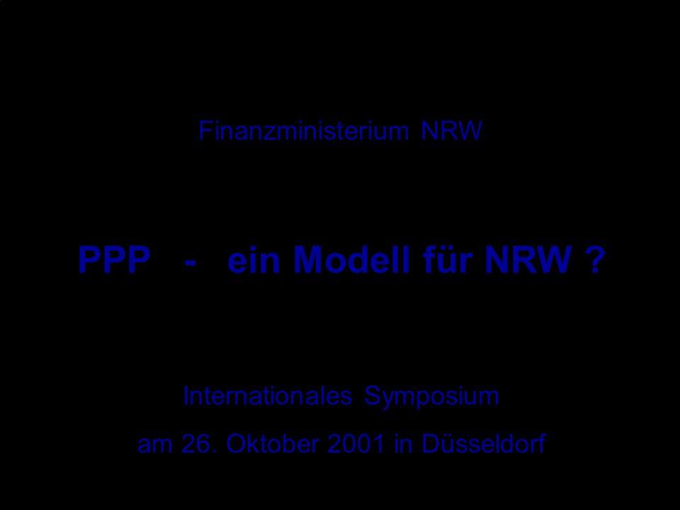 Finanzministerium NRW PPP - ein Modell für NRW ? Internationales Symposium am 26. Oktober 2001 in Düsseldorf
