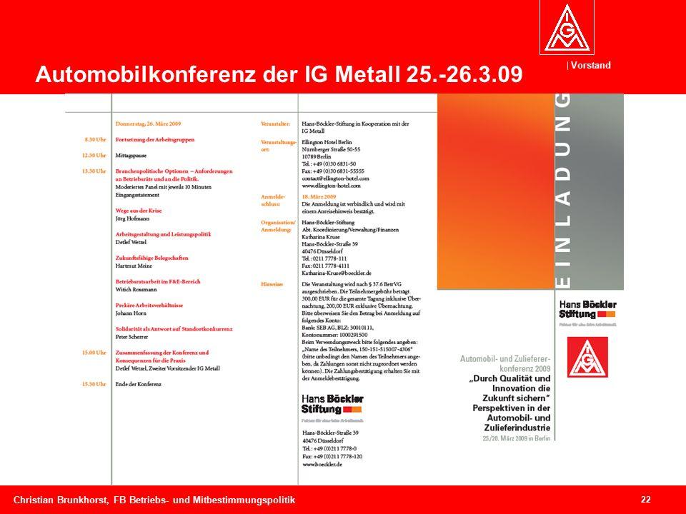 Vorstand 22 Christian Brunkhorst, FB Betriebs- und Mitbestimmungspolitik Automobilkonferenz der IG Metall 25.-26.3.09