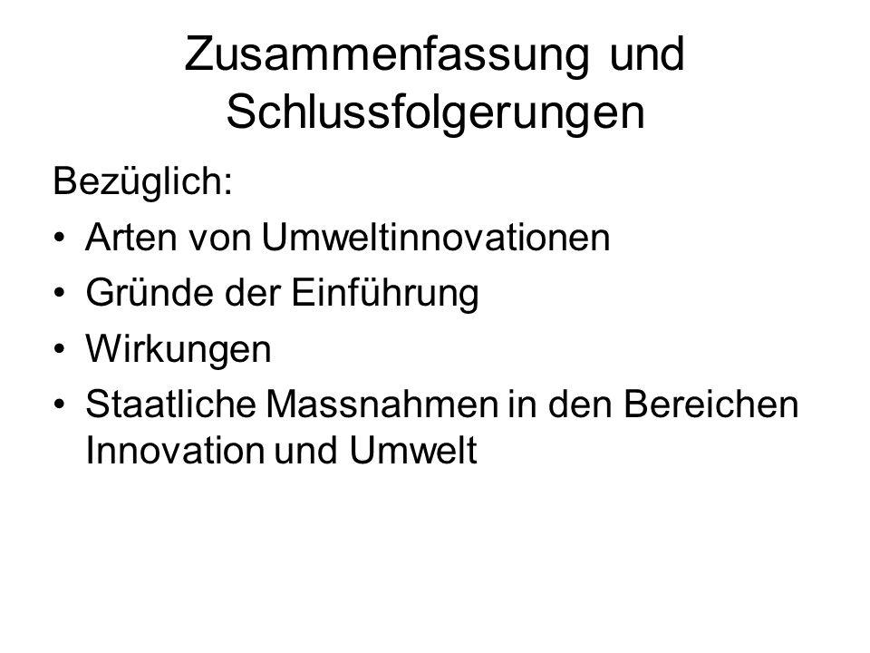 Zusammenfassung und Schlussfolgerungen Bezüglich: Arten von Umweltinnovationen Gründe der Einführung Wirkungen Staatliche Massnahmen in den Bereichen Innovation und Umwelt