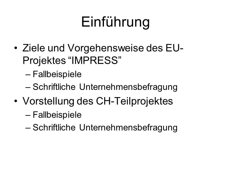 Einführung Ziele und Vorgehensweise des EU- Projektes IMPRESS –Fallbeispiele –Schriftliche Unternehmensbefragung Vorstellung des CH-Teilprojektes –Fallbeispiele –Schriftliche Unternehmensbefragung