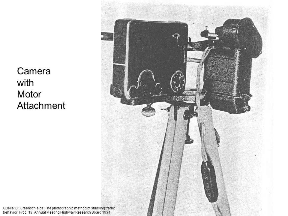Camera with Motor Attachment Quelle: B. Greenschields: The photographic method of studying traffic behavior; Proc. 13. Annual Meeting Highway Research