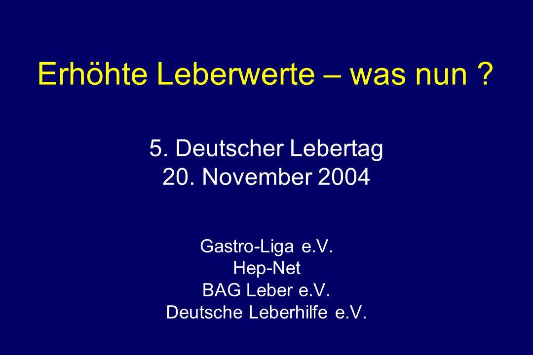 Erhöhte Leberwerte – was nun ? 5. Deutscher Lebertag 20. November 2004 Gastro-Liga e.V. Hep-Net BAG Leber e.V. Deutsche Leberhilfe e.V.