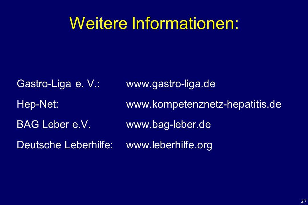 27 Weitere Informationen: Gastro-Liga e. V.: www.gastro-liga.de Hep-Net: www.kompetenznetz-hepatitis.de BAG Leber e.V.www.bag-leber.de Deutsche Leberh