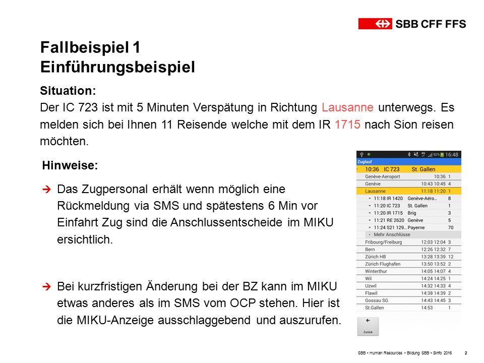Fallbeispiel 1 Einführungsbeispiel SBB Human Resources Bildung SBB Sinfo 20162 Situation: Der IC 723 ist mit 5 Minuten Verspätung in Richtung Lausanne unterwegs.