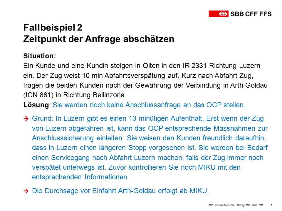 Fallbeispiel 2 Zeitpunkt der Anfrage abschätzen SBB Human Resources Bildung SBB Sinfo 20163 Situation: Ein Kunde und eine Kundin steigen in Olten in den IR 2331 Richtung Luzern ein.
