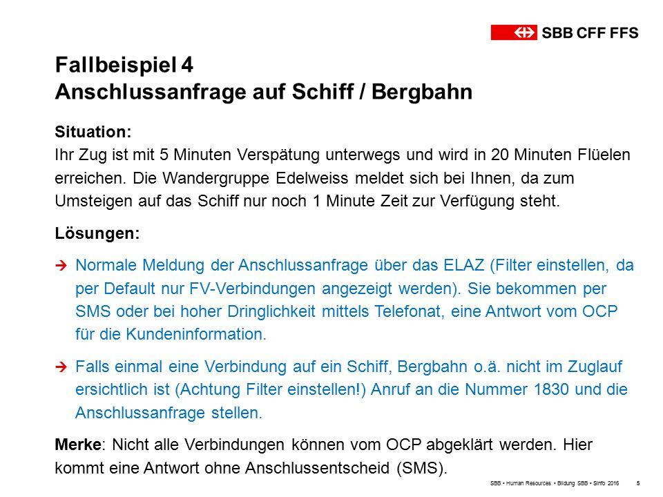 Fallbeispiel 4 Anschlussanfrage auf Schiff / Bergbahn SBB Human Resources Bildung SBB Sinfo 20165 Situation: Ihr Zug ist mit 5 Minuten Verspätung unterwegs und wird in 20 Minuten Flüelen erreichen.